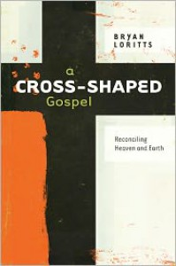 A Cross-Shaped Gospel: Reconciling Heaven and Earth - Bryan Loritts