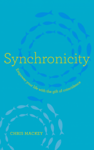 Synchronicity: Empower Your Life with the Gift of Coincidence - Chris Mackey