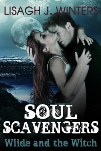 Soul Scavengers - Wilde and the Witch - Lisagh J. Winters