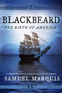 Blackbeard: The Birth of America - Samuel S. Marquis