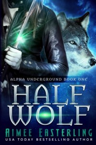 Half Wolf (Alpha Underground) (Volume 1) - Aimee Easterling