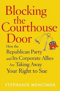 Blocking the Courthouse Door: How the Republican Party and Its Corporate Allies Are Taking Away Your Right to Sue - Stephanie Mencimer
