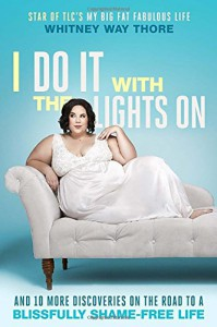 I Do It with the Lights On: And 10 More Discoveries on the Road to a Blissfully Shame-Free Life - Whitney Way Thore