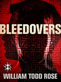 Bleedovers: A Dystopian Novella - William Todd Rose