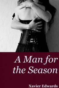 A Man for the Season - Xavier Edwards