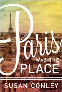Paris Was the Place - Susan      Conley