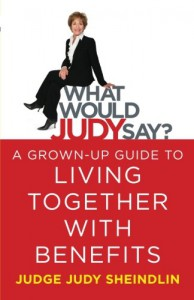 What Would Judy Say?: A Grown-Up Guide to Living Together with Benefits - Judy Sheindlin
