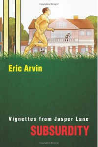 Subsurdity: Vignettes from Jasper Lane - Eric Arvin