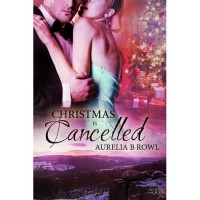 Christmas is Cancelled - Aurelia B. Rowl