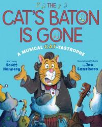 The Cat's Baton Is Gone: A Musical Cat-tastrophe - Scott Hennesy, Joe Lanzisero