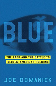 Blue: The LAPD and the Battle to Redeem American Policing - Joe Domanick