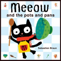 Meeow and the Pots and Pans - Sebastien Braun
