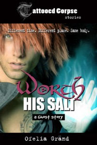 Worth His Salt (Tattooed Corpse Stories) - Ofelia Gränd
