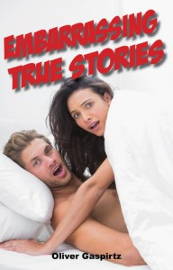 Embarrassing True Stories - Oliver Gaspirtz