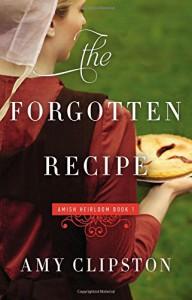 The Forgotten Recipe (An Amish Heirloom Novel) - Amy Clipston