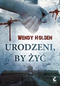 Urodzeni, by zyc - Holden Wendy