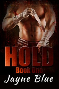 Hold Trilogy Book 1: MMA Fighter New Adult Romance - Jayne Blue