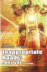 Inappropriate Roads: A Max Vos Anthology - Max Vos