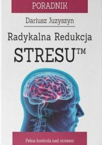 Radykalna Redukcja StresuTM - Dariusz Juzyszyn