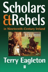 Scholars and Rebels: In Nineteenth-Century Ireland - Terry Eagleton