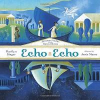 Echo Echo: Reverso Poems About Greek Myths - Marilyn Singer, Josee Masse