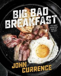 Big Bad Breakfast: The Most Important Book of the Day - John Currence