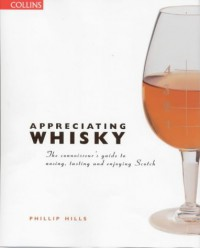 Appreciating Whiskey: The Connoisseur's Guide to Nosing, Tasting and Enjoying Scotch - Phillip Hills