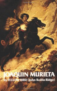 Life and Adventures of Joaquin Murieta: Celebrated California Bandit (The Western Frontier Library Series) - John Rollin Ridge