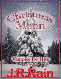 Christmas Moon (Vampire for Hire, #4.5) - J.R. Rain