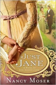Just Jane: A Novel of Jane Austen's Life - Nancy Moser