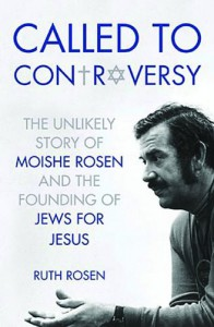 Called to Controversy: The Unlikely Story of Moishe Rosen and the Founding of Jews for Jesus - Ruth Rosen