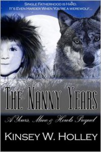 The Nanny Years: A Yours, Mine and Howls Prequel - Kinsey W. Holley