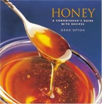 Honey: A Connoisseur's Guide with Recipes - Gene Opton;Nancie Hughes