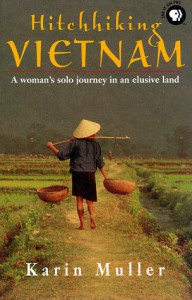 Hitchhiking Vietnam: A Woman's Solo Journey in an Elusive Land - Karin Muller