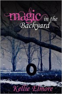Magic in the Backyard - Kellie Elmore