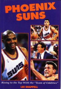 "Phoenix Suns: Rising To The Top With The ""Team Of Oddities"" - Lee Shappell"