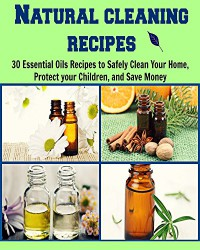 Natural Cleaning Recipes: 30 Essential Oils Recipes to Safely Clean Your Home, Protect your Children, and Save Money: (cleaning recipes, essential oil, coconut oil, cleaning house) - Tuba Asker