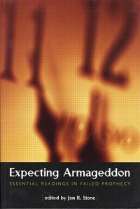 Expecting Armageddon: Essential Readings in Failed Prophecy - Jon R. Stone