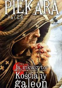 Ja inkwizytor. Kościany galeon - Jacek Piekara