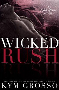 Wicked Rush (Club Altura Romance Book 2) - Kym Grosso, Julie Roberts