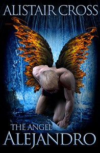 The Angel Alejandro - Alistair Cross