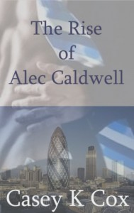 The Rise of Alec Caldwell: Volume One - Casey K. Cox