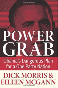 Power Grab: Obama's Dangerous Plan for a One-Party Nation - Dick Morris, Eileen McGann