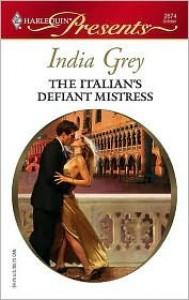 The Italian's Defiant Mistress - India Grey