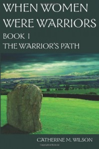 [ When Women Were Warriors Book I ] By Wilson, Catherine M ( Author ) [ 2008 ) [ Paperback ] - Catherine M. Wilson