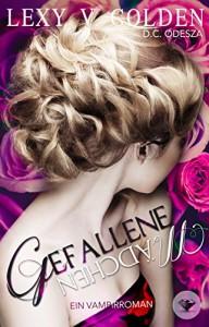 Gefallene Mädchen: Ein Vampirroman (Band 1) - Lexy v. Golden, D.C. Odesza