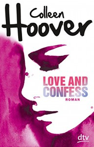Love and Confess: Roman (dtv junior) - Colleen Hoover, Katarina Ganslandt