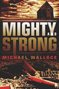 Mighty and Strong - Michael  Wallace