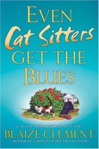 Even Cat Sitters Get the Blues - Blaize Clement