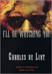 I'll Be Watching You - Charles de Lint, Samuel M. Key